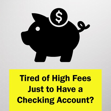 Tired of High Fees Just to Have a Checking Account?